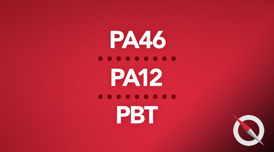 PA 46, PA12, PBT